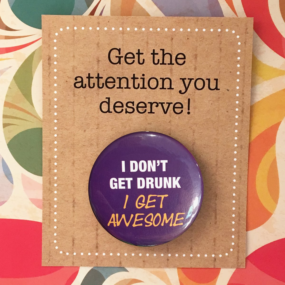 BADGE – I DONT GET DRUNK, I GET AWESOME By Look Mama