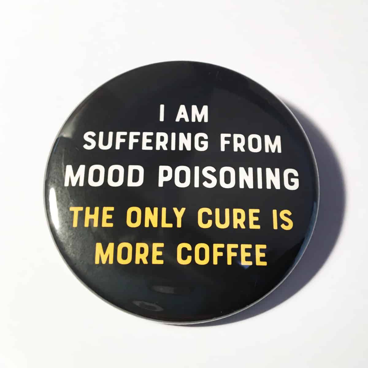 BADGE – MOOD POISONING_COFFEE By Look Mama-