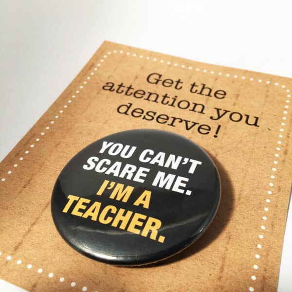 badge-you-cant-scare-me-im-a-teacher-by-look-mama-101848-lookmama