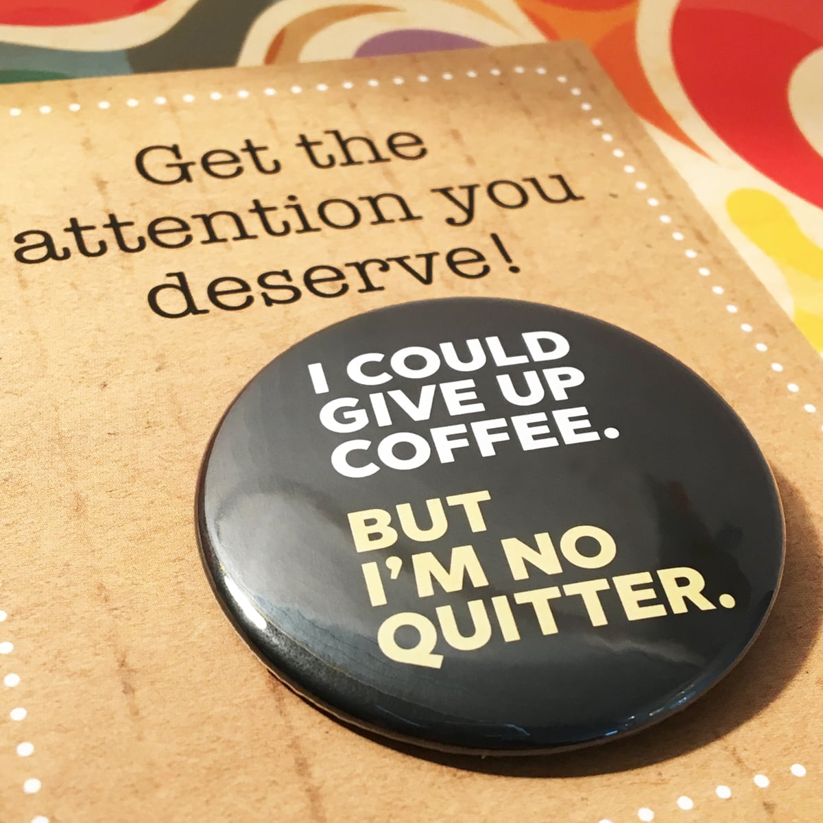 BADGE – COFFEE / NO QUITTER By Look Mama
