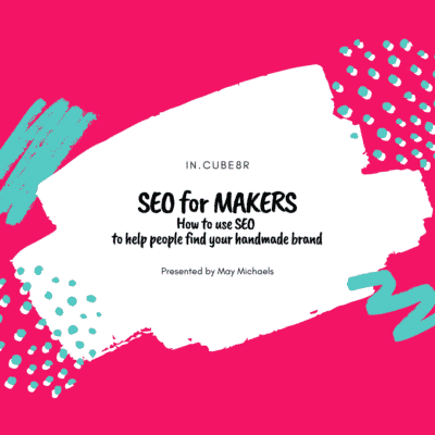 seo-for-makers-how-to-use-seo-to-help-people-find-your-handmade-brand-in-cube8r-by-ellemay.michael