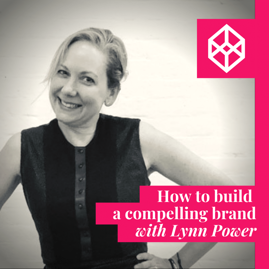 How To Build A Compelling Brand With Lynn Power