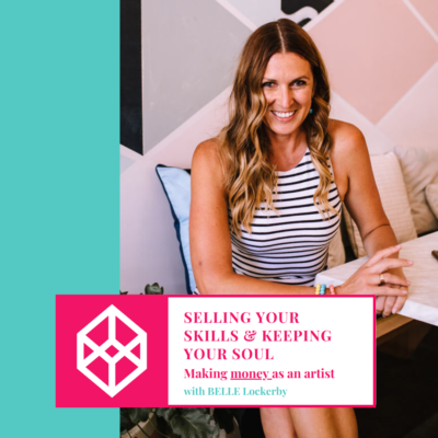 Selling your skills & keeping your soul - Ways to make money as an artist with BELLE Lockerby
