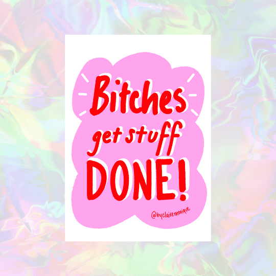 A4 Bitches Get Stuff Done Print By Claire Monique