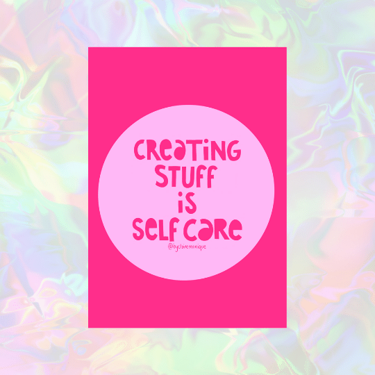 A4 Creating Stuff Is Self Care Print By Claire Monique